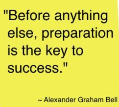 Like anything else preparation is the key to success