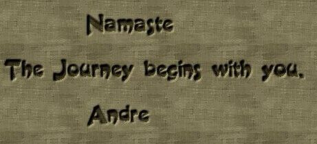 Namaste The Journey begins with you. Andre